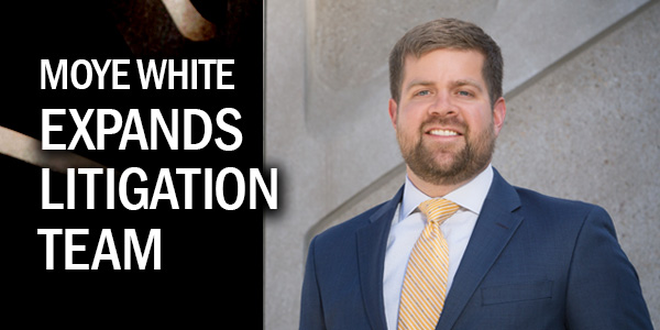 Moye White Expands Litigation Team